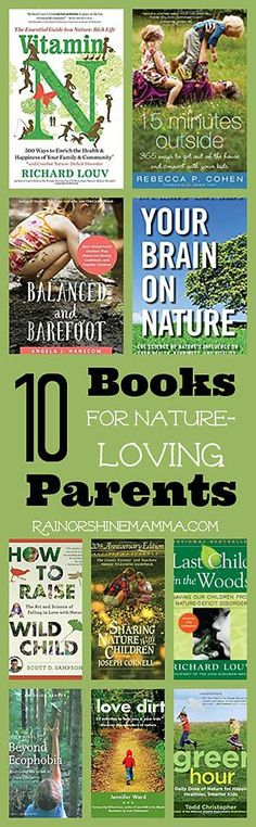 10 Must-Read Books for Nature-Loving Parents. Ten books for nature lovers who want to raise happy, healthy and confident children.