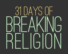 31 Days of Breaking Religion