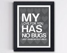 Software Geek Handmade Art - My Love has no bugs - Gray 8 X 10 - $15