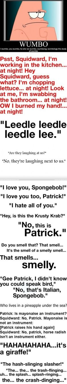 Spongebob: bye Squidward, bye Mr.Krabs, byyyyeeee Squidward ☺  Patrick: you said bye Squidward twice  Spongebob: I LIKE Squidward ☺