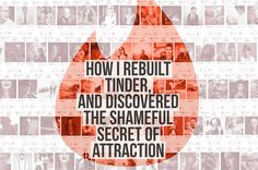 How I Rebuilt Tinder And Discovered The Shameful Secret Of Attraction: Why we swipe the way we swipe.