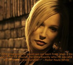 """"""" One great practical lesson we can learn from Jesus is He never hid his wounds- he knew exactly who He was and stayed true to that #purpose!!"""" ~Pastor Paula White, Paula White Ministries  #PaulaWhiteTV #PaulaWhite Luke 24:36 While they were still talking about this, Jesus himself stood among them and said : 39 Look at my hands and my feet. It is I myself! Touch me...They didn't believe Jesus until He showed them the scars from His wounds. http://www.youtube.com/user/paulawhitetv"""