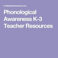 Phonological Awareness K-3 Teacher Resources