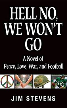 Hell No, We Won't Go: A Novel of Peace, Love, War, and Football by Jim Stevens, http://www.amazon.com/dp/B00L5LTVVC/ref=cm_sw_r_pi_dp_8Rljvb1NWG1YB