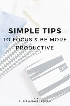 Simple and actionable tips to focus and be more productive each and every day.