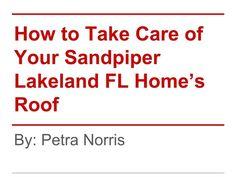 http://www.lakelandfl-homesforsale.com/ - Here are some tips on how to take care of your Sandpiper Lakeland FL home's roof. For more tips on putting your Sandpiper Lakeland FL home for sale, call Petra Norris at (863) 619-6918.  #SandpiperLakelandFLHomes #LakelandFLHomesForSale #LakelandFlRealEstateBroker #PetraNorris #CDVTransAtlanticInc