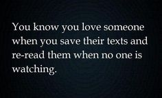 I do this...nothing like reading your sweet words of love to me when I can't be with you...