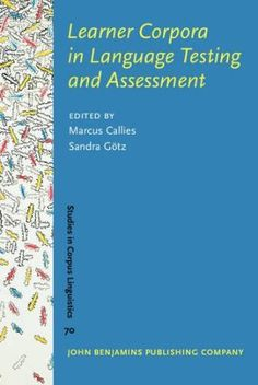 Learner corpora in language testing and assessment / edited by Marcus Callies, Sandra Götz - Amsterdam ; Philadelphia : John Benjamins, cop. 2015