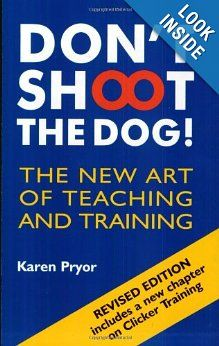 Dont Shoot the Dog!: The New Art of Teaching and Training: Karen Pryor: 9781860542381: Amazon.com: Books