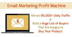 Email Marketing Profit Machine Use email marketing to attract 80,000+ daily traffic