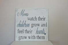 Moms Watch Their Children Grow,  Wood Wall Art, Sign, Vintage Style, Quote by InMind4U