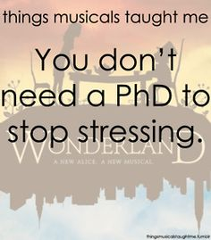 Wonderland  ~ Things Musicals Taught Me,  ~ ☮ Broadway Musical Quotes  ☮
