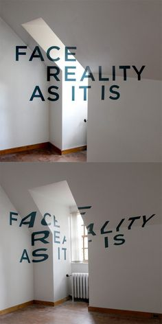 Face Reality As It Is: Anamorphic Typography by Thomas Quinn.  I LOVE this.  There are many ways to view a situation, and while we may glean understanding from certain perspectives, that understanding will be distorted until we finally reach that one, precise position in our lives when everything aligns and our sight becomes perfectly clear.