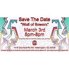 "MNM Creative's ""Wall of Flowers"" Friday, March 3rd 5:00 - 8:00 PM 1419 Columbia Rd NW. Calling artists of all kinds: painters, taggers, DJs, musicians, dancers, performance artists, writers, poets, intellectuals, chefs! MNM Creative is hosting an evening of positive resistance, a chance for DC youth artists to raise our voices about the issues that affect us the most. There will be food, music, visual art, dance, and interactive stations for guests to create their own art on the spot. Come…"