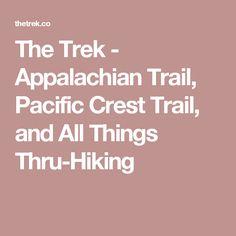 The Trek - Appalachian Trail, Pacific Crest Trail, and All Things Thru-Hiking