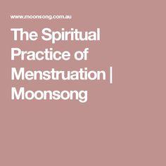 The Spiritual Practice of Menstruation   Moonsong