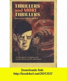 Thrillers and More Thrillers  Exciting Stories of Suspense and Mystery, Ghosts and the Supernatural Robert Arthur, Thomas Burke, Edgar Allan Poe, August Derleth, Illustrated by Saul Lambert ,   ,  , ASIN: B004E61UKA , tutorials , pdf , ebook , torrent , downloads , rapidshare , filesonic , hotfile , megaupload , fileserve