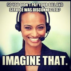 Call center meme... Customer service. Every. Day.
