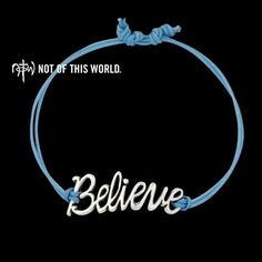 Believe bracelet from NOTW (Not Of This World)