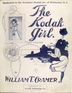 """The Kodak Girl"" - 1902 sheet music, March and Two-Step composed by William T. Cramer dedicated to the Eastman Kodak Company. Illustration shows an early version of the ""Kodak Girl,"" who was an important part of Kodak advertising for over a hundred years."