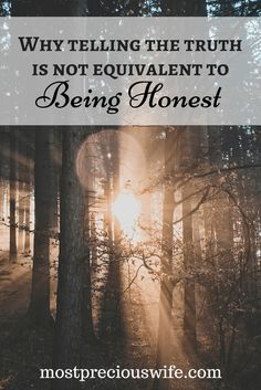 Why telling the truth is not equivalent to being honest. It feels good when we tell the truth over lying. As long as what comes out of our mouth is true, we are able to ignore any feelings of guilt.