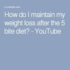 How do I maintain my weight loss after the 5 bite diet? - YouTube