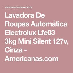 Lavadora De Roupas Automática Electrolux Lfe03 3kg Mini Silent 127v, Cinza - Americanas.com