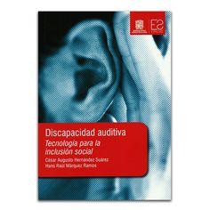 Discapacidad auditiva. Tecnología para la inclusión social – Editorial Universidad Distrital Francisco José de Caldas www.librosyeditores.com Editores y distribuidores