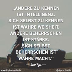 Lao Tzu - Andere zu kennen ist Intelligenz. Sich selbst zu kennen ist wahre Weisheit. Andere beherrschen ist Stärke. Sich selbst beherrschen ist wahre Macht.