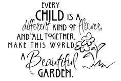 EVERY CHILD IS A  different KIND OF flower AND TOGETHER MAKE THIS WORLD A Beautiful GARDEN. Vinyl Decal for Wall, Glass, Mirror, Classroom, Daycare, Kids room, Child, Bedroom, Etc.