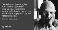 Todo sistema de educação é uma maneira política de manter ou de modificar a apropriação dos discursos, com os saberes e os poderes que eles trazem consigo. — Michel Foucault