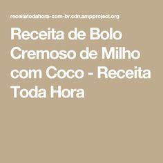 Receita de Bolo Cremoso de Milho com Coco - Receita Toda Hora