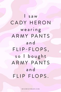 """""""I saw Cady Heron wearing army pants and flip flops, so I bought army pants and flip flops."""" - Mean Girls // #WWWQuotesToLiveBy"""