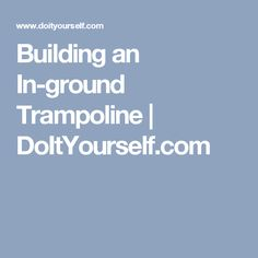 Building an In-ground Trampoline | DoItYourself.com