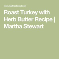 Roast Turkey with Herb Butter Recipe | Martha Stewart
