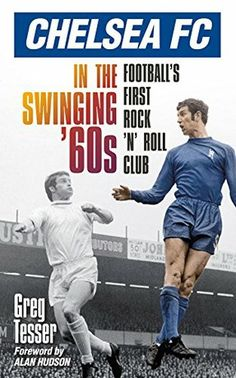 d3c9d47c316 Chelsea Fc in the Swinging  60s  Football s First Rock  N  Roll Club