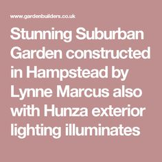 Stunning Suburban Garden constructed in Hampstead by Lynne Marcus also with Hunza exterior lighting illuminates