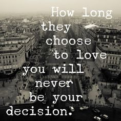 It's taken me a long time to realize that I have no control over if or how long someone chooses to love me.