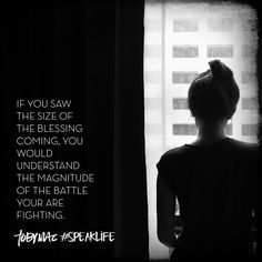 If you saw the size of the blessing coming, you would understand the magnitude of the battle you are facing.