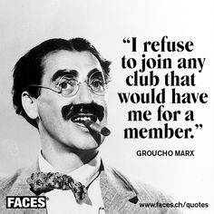 Funny quote by Groucho Marx: I refuse to join any club that would have me for a member.