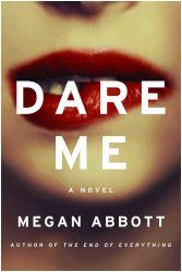 Dare Me, by Megan Abbott