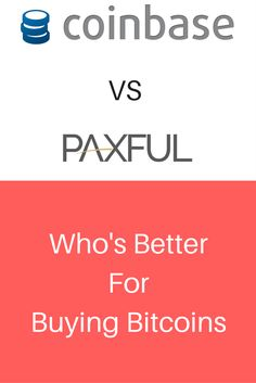 Coinbase vs Paxful for buying Bitcoins.
