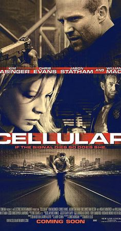 * 2004 Directed by David R. Ellis. With Kim Basinger, Chris Evans, Jason Statham, William H. Macy. A young man receives an emergency phone call on his cell phone from an older woman. The catch? The woman claims to have been kidnapped; and the kidnappers have targeted her husband and child next.