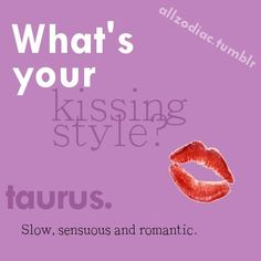 Taurus:  What is your kissing style?