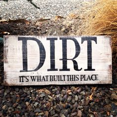 I created this sign for my father. He is a farmer who built his business from the dirt - literally!