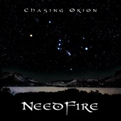 Needfire- Chasing Orion (2009)- Needfire's 4th album released March 2009.