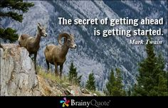 The secret of getting ahead is getting started. - Mark Twain at BrainyQuote     http://lorahud.theelitenetworker.com/cp1.php?src=pin