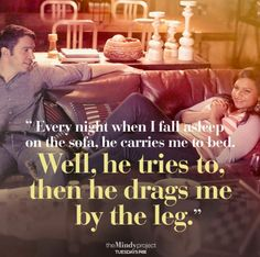 """Every night when I fall asleep on the sofa, he carries me to bed. Well, he tries to, then he drags me by the leg."" - Mindy #themindyproject TUE 9:30/8:30c 