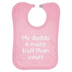 My daddy is more buff than yours - Bib - Pink $13.99