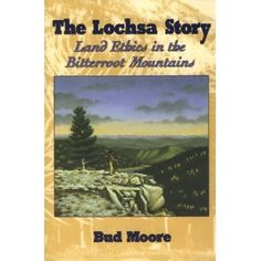 The Lochsa Story: Land Ethics in the Bitterroot Mountains   : Bud Moore